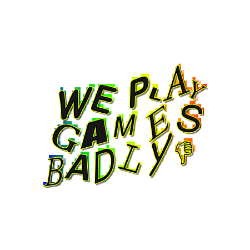 WE PLAY GAMES (BADLY)